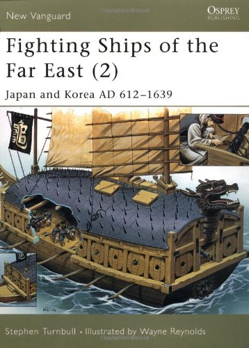 Fighting Ships of the Far East (2): Japan and Korea AD 612-1639: Japan and Korea AD 612-1639 v. 2 (New Vanguard)