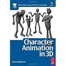 Character Animation in 3D: Use traditional drawing techniques to produce stunning CGI animation (Focal Press Visual Effects and Animation) by Steve Roberts (2005-04-06)