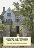 Fixtures and Fittings in Dated Houses 1567-1763 (Practical handbooks)