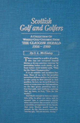 Scottish Golf And Golfers - A Collection Of Weekly Golf Columns From The Glasgow Herald 1956-1980 by S.l. Mckinlay (14-Jun-1905) Hardcover