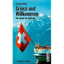 Grüezi und Willkommen. Die Schweiz für Deutsche