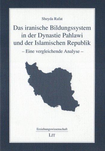 Das iranische Bildungssystem in der Dynastie Pahlawi und der Islamischen Republik: Eine vergleichende Analyse