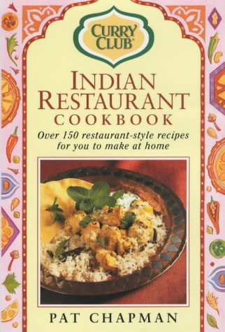 Curry Club Indian Restaurant Cookbook: Over 150 restaurant-style recipes for you to make at home (Curry Club)