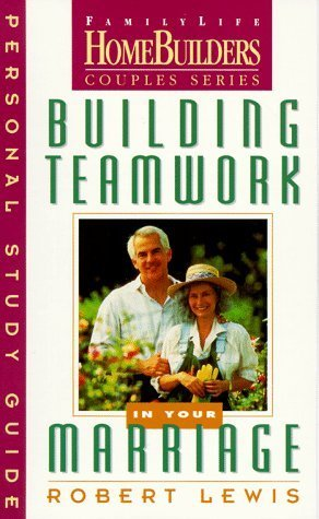 Building Teamwork in Your Marriage: Personal Study Guide (Family Life Homebuilders Couples Series (Regal)) by Robert Lewis (1997-02-01)