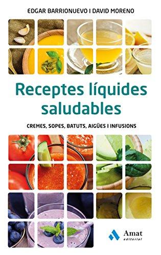 Receptes líquides saludables: Cremes, sopes, batuts, aigües i infusions (Catalan Edition) por Edgar Barrionuevo