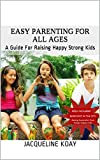 Easy Parenting For All Ages: A Guide For Raising Happy Strong Kids
