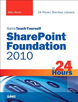 Sams Teach Yourself SharePoint Foundation 2010 in 24 Hours par [Walsh, Mike]