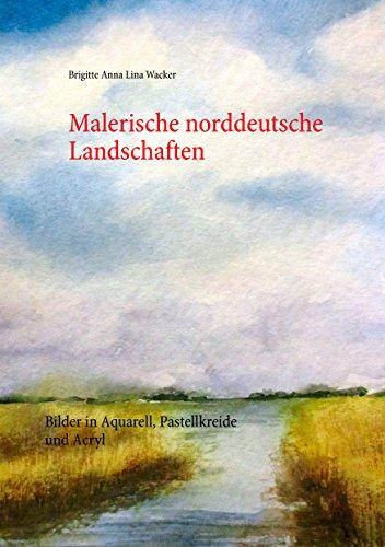 Malerische norddeutsche Landschaften: Bilder in Aquarell, Pastellkreide und Acryl
