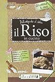 Scarica Libro Il riso in cucina Dall antipasto al dolce (PDF,EPUB,MOBI) Online Italiano Gratis