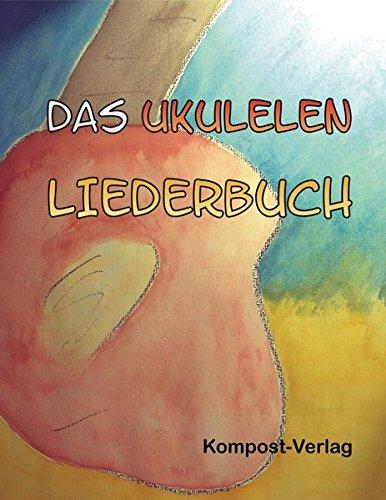 Das Ukulelen-Liederbuch: Stimmung g-c-e-a