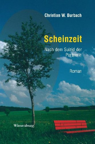 Buch: Scheinzeit - Nach dem Suizid der Partnerin von Christian W. Burbach