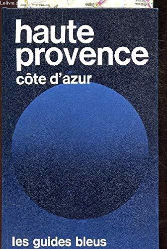Haute-Provence, Côte d'azur : Alpes-de-Haute-Provence, Hautes-Alpes, Alpes-Maritimes, Var (Les Guides bleus)
