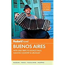 Fodor's Buenos Aires: with Side Trips to Iguazú Falls, Gaucho Country & Uruguay (Full-color Travel Guide, Band 4)