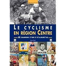 Le Cyclisme en Region Centre - 68 Champions d'Hier et d'Aujourd'Hui