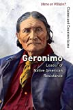 Geronimo: Leader of Native American Resistance (Hero or Villain? Claims and Counterclaims)
