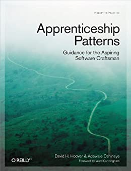 Apprenticeship Patterns: Guidance for the Aspiring Software Craftsman par [Hoover, Dave, Oshineye, Adewale]