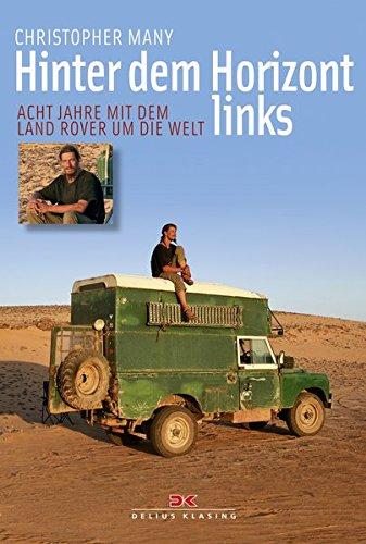 Hinter dem Horizont links: Acht Jahre mit dem Land Rover um die Welt