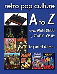 Retro Pop Culture A to Z: From Atari 2600 to Zombie Films by Brett Weiss (2014-01-31)