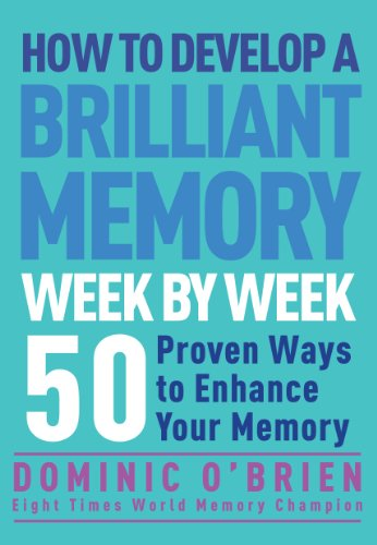 How to Develop a Brilliant Memory Week by Week: 50 Proven Ways to Enhance Your Memory (English Edition)