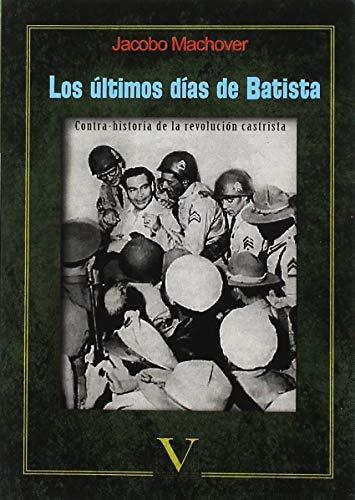 Los ultimos días de Batista por Jacobo Machover