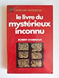 Le Livre du mystérieux inconnu / Charroux Robert / Réf42848 - J'ai Lu - 01/01/1981