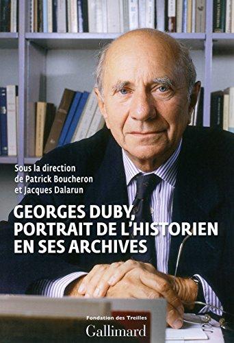 Georges Duby: Portrait de l'historien en ses archives par Mathieu Arnoux