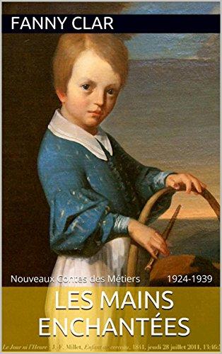 les-mains-enchantes-nouveaux-contes-des-mtiers-1924-1939