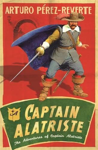 Captain Alatriste: The Adventures of Captain Alatriste (Adventures of Capt Alatriste 1)
