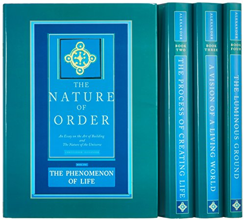 The Nature of Order (4 volume set): An Essay on the Art of Building and the Nature of the Universe (The Center for Environmental Structure Series, V. 10)