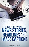 How to Write News Stories, Headlines and Image Captions
