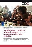 Inhalantes, muerte silenciosa en adolescentes de México: Uso de drogas: aire comprimido, cloruro de etilo y conocimiento de los efectos a la salud