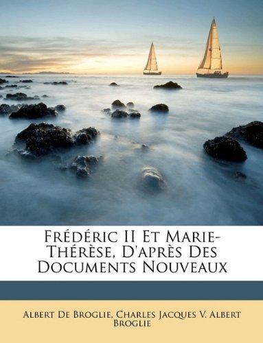 Frdric II Et Marie-Thrse, D'Aprs Des Documents Nouveaux
