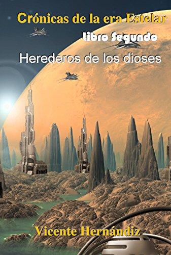 Crónicas de la era Estelar - Libro segundo: Herederos de los dioses por Vicente Hernándiz