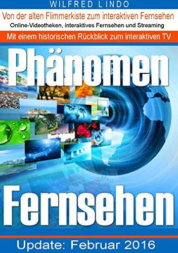 Phänomen Fernsehen - Von der alten Flimmerkiste zum interaktiven Fernsehen. Online-Videotheken, interaktives Fernsehen, Streaming