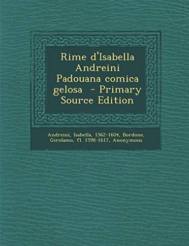 Rime D'Isabella Andreini Padouana Comica Gelosa - Primary Source Edition