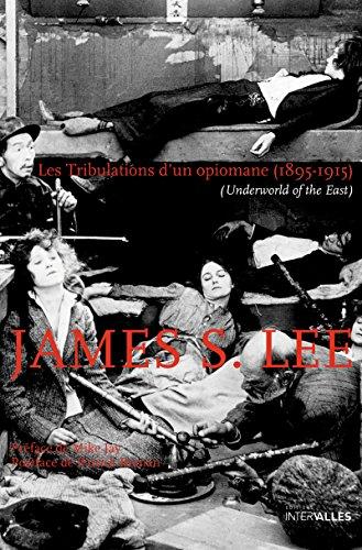 Les Tribulations d'un opiomane (1895-1915): (Underworld of the East) par James S. Lee