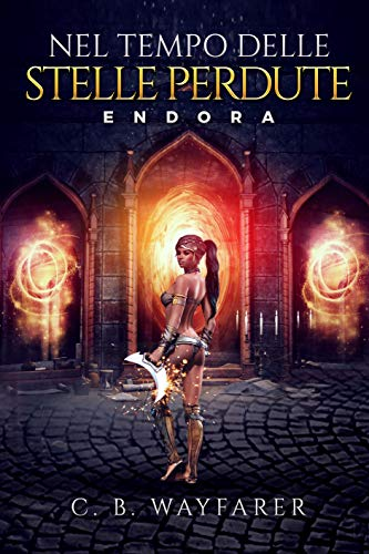 NEL TEMPO DELLE STELLE PERDUTE: ENDORA (Italian Edition)
