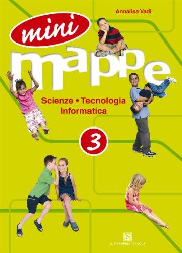 Mini mappe. Scienza, tecnologia, informatica. Per la 3ª classe elementare