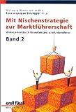 Mit Nischenstrategie zur Marktführerschaft. Beratungs-Handbuch für mittelständische Unternehmen: Mit Nischenstrategie zur Marktführerschaft, Bd.2