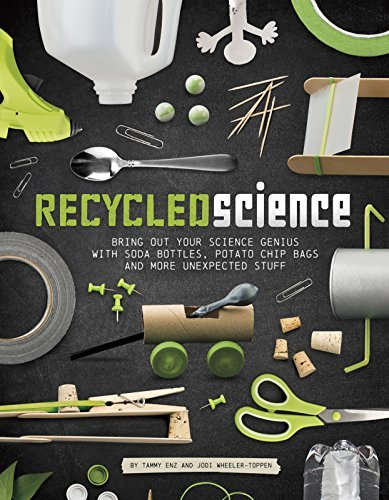 Recycled Science: Bring Out Your Science Genius with Soda Bottles, Potato Chip Bags, and More Unexpected Stuff by Tammy Enz (2016-08-01)