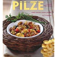 Pilze: Einfach sammeln, züchten, genießen. Mit 75 Rezepten