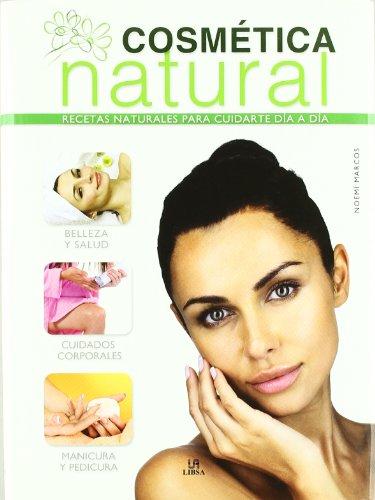 Cosmética Natural: Recetas Naturales para Cuidarte Día a Día (Salud y Bienestar) por Noemí Marcos Alba