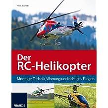 Der RC-Helikopter: Montage, Technik, Wartung und richtiges Fliegen