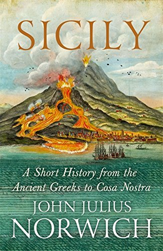 Sicily: A Short History, from the Greeks to Cosa Nostra by John Julius Norwich (2016-05-19)