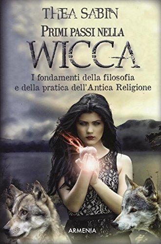 Primi passi nella wicca. I fondamenti della filosofia e della pratica dell'Antica Religione di Thea Sabin,D. Panizza
