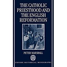 The Catholic Priesthood and the English Reformation (Oxford Historical Monographs)