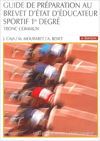 Guide de préparation au brevet d'Etat d'éducateur sportif : 1er degré, tronc commun par Collectif