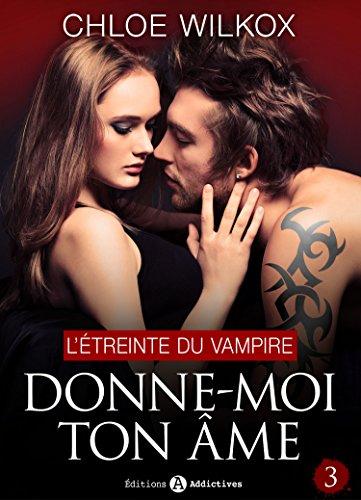 Livres gratuits Donne-moi ton âme - 3: L'étreinte du vampire pdf ebook