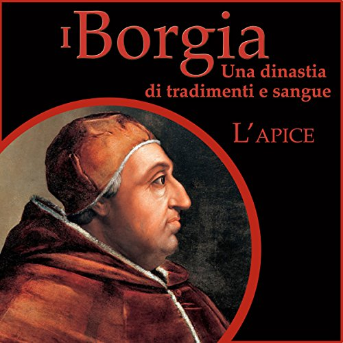 L'apice: I Borgia - Una dinastia di tradimenti e sangue 2  Audiolibri