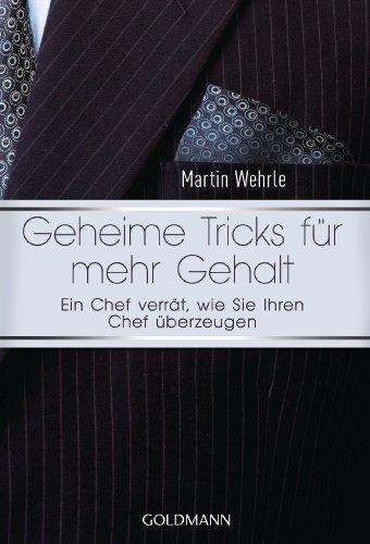 """Geheime Tricks für mehr Gehalt: Ein Chef verrät, wie Sie Ihren Chef überzeugen - Vom Autor des SPIEGEL-Bestsellers \""""Ich arbeite in einem Irrenhaus\"""" -"""